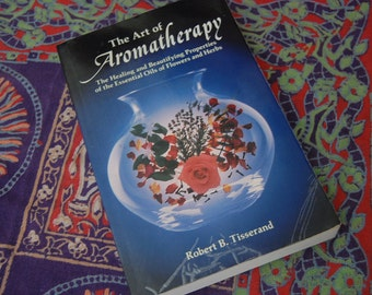The Art of Aromatherapy The Healing and Beautifying Properties of the Essential Oils of Flowers and Herbs Robert B Tisserand