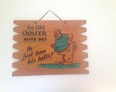 Gift For Golfer, Golf Sign, Golf Accessories, An Old Golfer Never Dies He Just Looses More Balls, Mid Century Modern, Fathers Day Gift