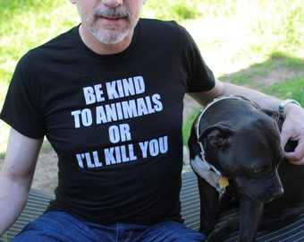 ALL SIZES unisex Men's Animal rights rescue charcoal t shirt Be kind to animals or i'll kill you. vegan-Benefits dog cat rescue