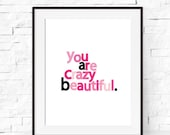 Art Print - You Are Crazy Beautiful Art Print - Typography Print Wall Art - Home Decor - Kids Decor - Nursery
