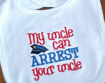 Baby Boy Bib  - Police Uncle /  My uncle can ARREST your uncle Embroidered Saying