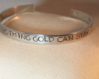 Nothing Gold Can Stay - Robert Frost -  Custom Metal Stamp Bracelet (PUl-UC)