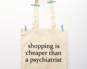 Shopping is cheaper than a psychiatrist tote bag