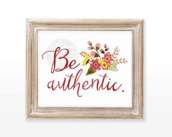 "INSTANT DOWNLOAD ""Be authentic"" printable art wall print decoration typographic calligraphy decor poster original 8x10"
