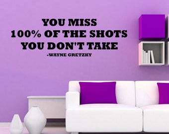 You Miss 100% Of The Shots You Don't Take Vinyl Wall Decal Sports Quote Wall Decal (JR417)