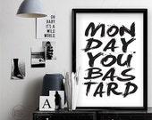 Monday You Bastard || typography art print, subway art, life quote, sign quote, inspirational print, black and white, minimalist art print