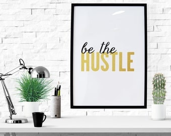 PRINTABLE - Typography Poster, Quote Poster, Hustle Poster, Black Gold Decor, Office Decor, Inspirational Poster, Wall Decor - Be The Hustle