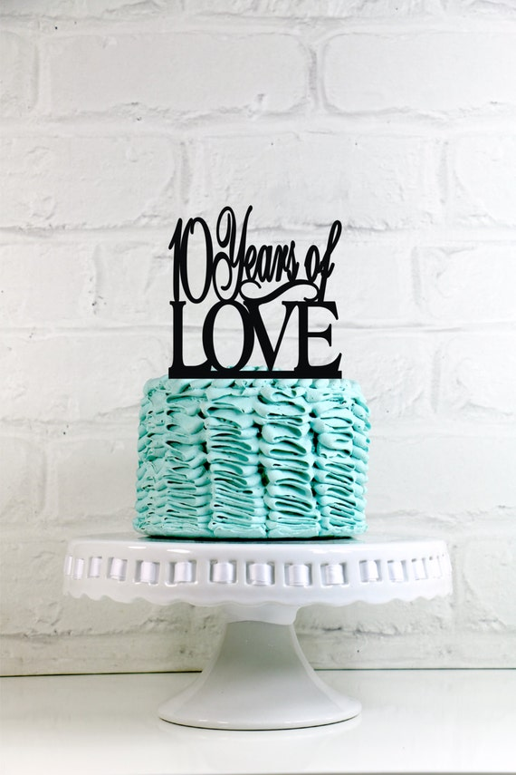 10 Years Of Love 10th Anniversary Or Birthday Cake Topper Or