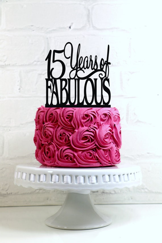 Cake Designs For 15th Birthday Girl : 15 Years of Fabulous 15th Birthday Cake Topper or Sign