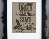 Christmas - What happens under the mstletoe stays under the mistle toe sign printed on real burlap