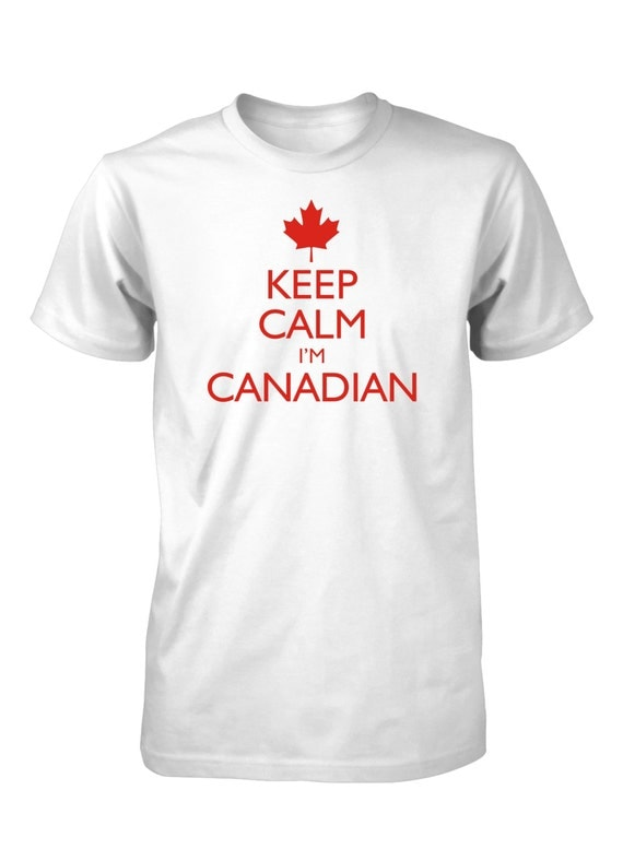 Keep Calm I'm Canadian Funny T-Shirt Maple Leaf Canada