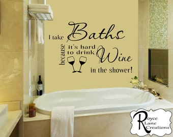 Wine Bathroom Decal - I Take Baths Because it's Hard to Drink Wine in the Shower Bathroom Wine Decal- Bathroom Wine Decor-Bathroom Sign