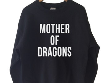 Mother of Dragons Sweatshirt Sweater High Quality SCREEN PRINT Retail Quality Soft unisex Ladies Sizes Global Ship Game of thrones khaleesi