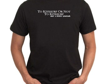 To Kitesurfing Or Not To Kitesurfing, What A Stupid Question T-Shirt