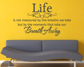 Life Is Not Measured By The Breaths We Take But By The Moments That Take Our Breath Away Vinyl Wall Decal Sticker