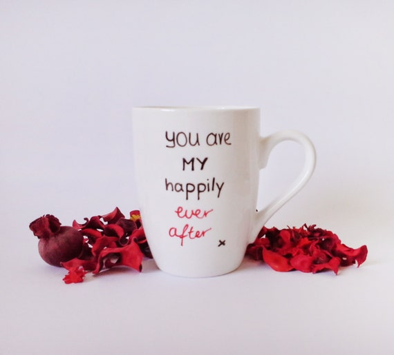 """Valentines Day Mug// Anniversary Cup - Hand painted White Ceramic Mug, """" You are my happily ever after """""""
