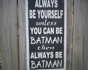 Always Be Yourself Wood Sign Batman Wooden Sign Boys Room Wall Art Childrens Room Sign Kids Room Shabby Chic Christmas Gift