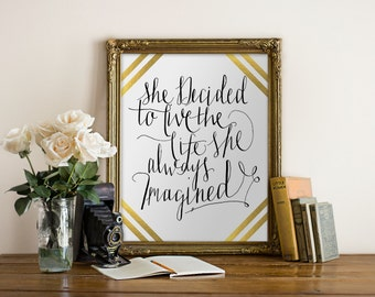 She Decided to Live the Life She Always Imagined Art Print // hand-written, calligraphy, black, white, gold, wall print, Peachpod Paperie