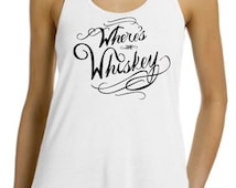 Where's the Whiskey - Cute Ladies Whiskey Tank - Fitted Funny Tank - Perfect Drinking Shirt for Whiskey Gifts and 21st Birthday gifts