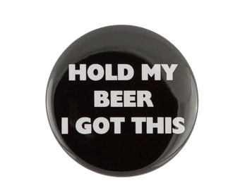 Hold My Beer I Got This Pinback Button or Bottle Opener.