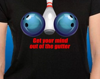 Get Your Mind Out Of The Gutter Bowling T-Shirt