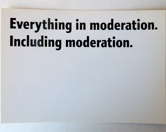 Everything in Moderation Including Moderation  Postcard