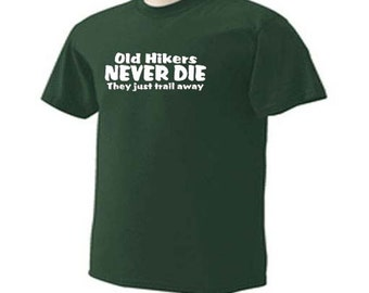 Old Hikers Never Die They Just Trail Away Hiking Trails Funny Humor T-Shirt