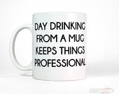 Gift for Coworker-Day Drinking From A Mug Keeps Things Professional Coffee Cup-Tea Mug-Funny Coffee Mug-Office Gift for Boss-Quote Funny Mug