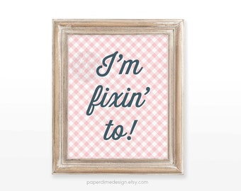 Southern Saying Fixin to Printable decor art print wall decoration sayings decor gingham   I'm fixing to    INSTANT DOWNLOAD