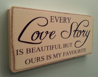 Every Love Story Is Beautiful , Plaque, Sign. Solid Wood. Beautiful Gift. Shabby Chic. 100% Handmade in solid wood.