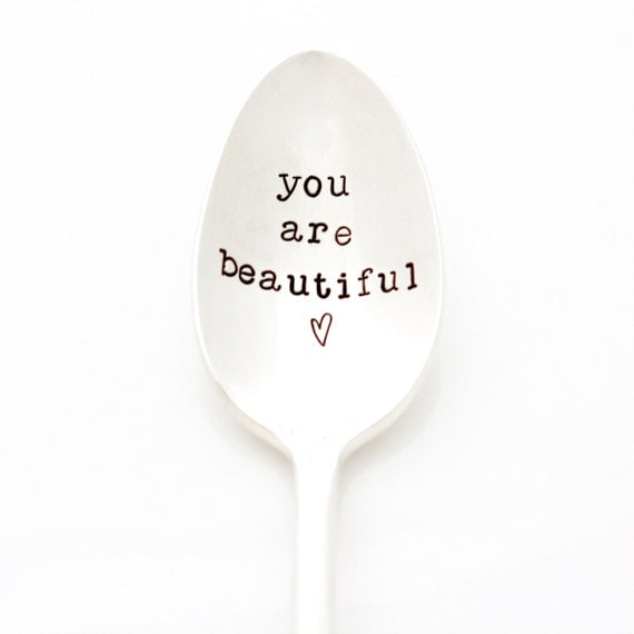You Are Beautiful. Hand stamped spoon for unique gift idea for her. By Milk & Honey ®