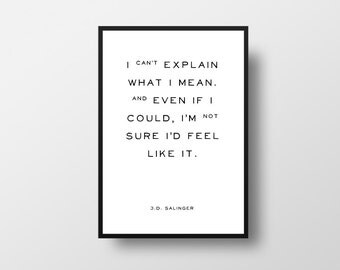 I can't explain, what I mean, J D Salinger, The Catcher, in the Rye, Books Quote, Book Lover, Typographic Print, Literary poster, Vintage