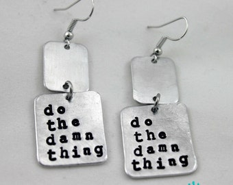 Do the damn thing {hand stamped metal earrings}