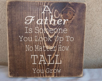 A FATHER is someone you look no matter how TALL you grow