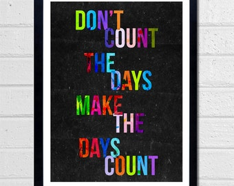 Don't Count The Days typographic print - Quote art