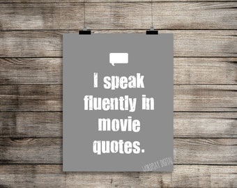 I Speak Fluently in Movie Quotes 8x10 (digital printable) instant download