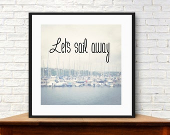 Lets Sail Away quote. Modern typographic print,  quote, photograph with quote, text, color photo in Kinsale Ireland