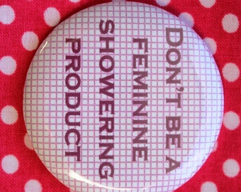 Don't be a feminine showering product-  2.25 inch pinback button badge
