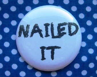 Nailed It - 2.25 inch pinback button badge