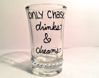 Only chase drinks & dreams shot glass