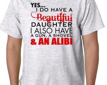 I Do Have A Beautiful Daughter I Also Have A Gun A Shovel &An Alibi T-Shirt (593)