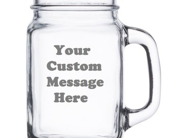 Personalized Etched Mason Jar Mug -Your Custom Message- 16 ounce Mason Jar Style Beer Mug Custom Laser Etched