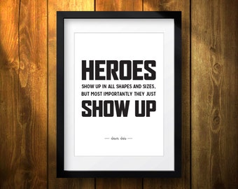 Printable. Heroes Show Up - Wall art - print wall decoration - hand lettered typographic print