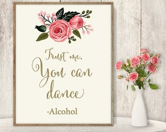 Trust Me, You Can Dance Sign / Floral Wedding Alcohol Sign DIY / Watercolor Flower Poster Printable / Gold, Pink Rose ▷ Instant Download