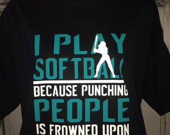 I Play Softball Because Punching People Is Frowned Upon Tee