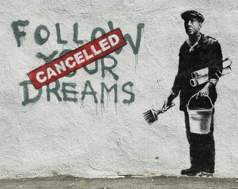 Banksy Follow Your Dreams Cancelled Art Work Poster Print