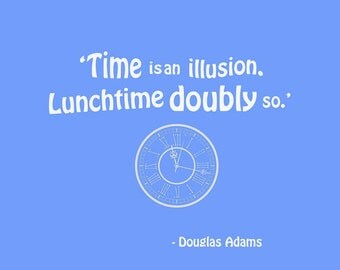 The Hitchhiker's Guide to the Galaxy, Douglas Adams Blue Print, Arthur Dent Zaphod Beeblebrox, Time is an Illusion Quote, Funny Saying/Motto