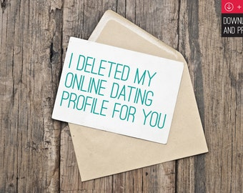 "Printable Valentine's Day Card / INSTANT DOWNLOAD / ""I Deleted My Online Dating Profile For You"""