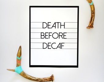 Death Before Decaf Print - 8x10 - Quote - Coffee Quote - Minimalistic Print