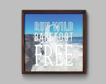 Run Wild, Barefoot & Free // Graphic Print